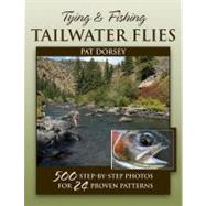 Tying and Fishing Tailwater Flies by Dorsey, Pat, 9780811707220