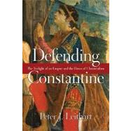 Defending Constantine: The Twilight of an Empire and the Dawn of Christendom by Leithart, Peter J., 9780830827220