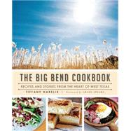 The Big Bend Cookbook by Harelik, Tiffany; Spears, Grady, 9781626197220