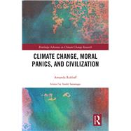 Climate Change, Moral Panics and Civilization by Rohloff; Amanda, 9780415627221