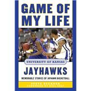 Game of My Life University of Kansas Jayhawks: Memorable Stories of Jayhawk Basketball by Buckner, Steve; Self, Bill, 9781613217221