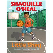 Little Shaq by O'Neal, Shaquille; Taylor, III, Theodore, 9781619637221