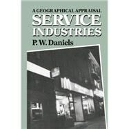 Service Industries: A Geographical Appraisal by Daniels,Peter  W., 9781138867222