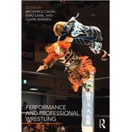 Performance and Professional Wrestling by Warden; Claire, 9781138937222