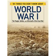 101 Things You Didn't Know About World War I by Sass, Erik, 9781507207222