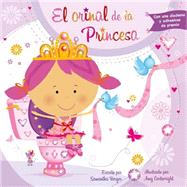 El orinal de la princesa / Princess Potty by Berger, Samantha; Cartwright, Amy, 9788416117222