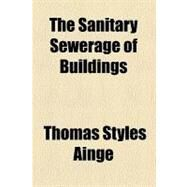 The Sanitary Sewerage of Buildings by Ainge, Thomas Styles, 9780217397223