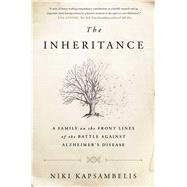 The Inheritance A Family on the Front Lines of the Battle Against Alzheimer's Disease by Kapsambelis, Niki, 9781451697223