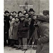 Memory Unearthed: The Lodz Ghetto Photographs of Henryk Ross by Sutnik, Maia-Mari; Teitelbaum, Matthew, 9780300207224