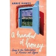 Handful of Honey : Away to the Palm Groves of Morocco and Algeria by Hawes, Annie, 9780330457224