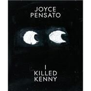 Joyce Pensato: I Killed Kenny by Pensato, Joyce (CON), 9780983967224