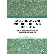 Anglo-Indians and Minority Politics in South Asia: Race, Boundary Making and Communal Nationalism by Charlton-Stevens; Uther, 9781138847224