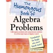 Humongous Book of Algebra Problems : Translated for People Who Don't Speak Math by Kelley, W. Michael (Author), 9781592577224