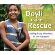 Doyli to the Rescue: Saving Baby Monkeys in the Amazon by Burnham, Cathleen, 9781933987224