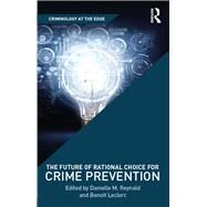 The Future of Rational Choice for Crime Prevention by Leclerc; Benoit, 9781138217225