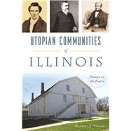 Utopian Communities of Illinois by Soland, Randall J., 9781467137225