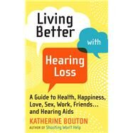 Living Better With Hearing Loss by Bouton, Katherine, 9780761187226
