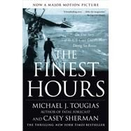 The Finest Hours The True Story of the U.S. Coast Guard's Most Daring Sea Rescue by Tougias, Michael J.; Sherman, Casey, 9781416567226