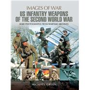 United States Infantry Weapons of the Second World War by Green, Michael, 9781473827226
