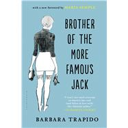 Brother of the More Famous Jack A Novel by Trapido, Barbara, 9781620407226