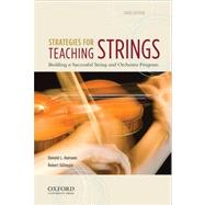 Strategies for Teaching Strings Building a Successful String and Orchestra Program by Hamann, Donald L.; Gillespie, Robert, 9780199857227