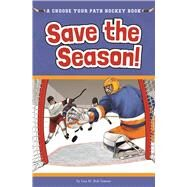 Save the Season A Choose Your Path Hockey Book by Bolt Simons, Lisa M., 9781940647227