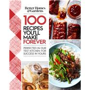 Better Homes and Gardens 100 Recipes You'll Make Forever by Better Homes and Gardens Books, 9780544977228