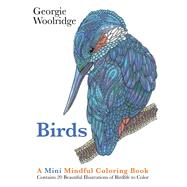 Birds: A Mini Mindful Coloring Book by Woolridge, Georgie, 9781250117229
