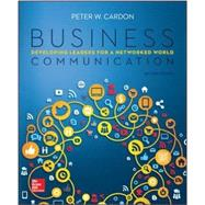 Business Communication: Developing Leaders for a Networked World with ConnectPlus by Cardon , Peter, 9781259677229