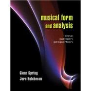 Musical Form and Analysis: Time, Pattern, Proportion by Spring, Glenn, 9781478607229
