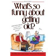 What's So Funny About Getting Old? by Fischer, Ed; Noland, Jane Thomas, 9781481407229
