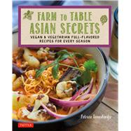 Farm to Table Asian Secrets by Tanumihardja, Patricia, 9780804847230
