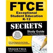 FTCE Exceptional Student Education K-12 Secrets Study Guide : FTCE Subject Test Review for the Florida Teacher Certification Examinations by Ftce Subject Exam Secrets, 9781609717230