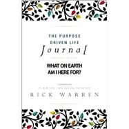 The Purpose Driven Life Journal: What on Earth Am I Here For? by Warren, Rick, 9780310337232