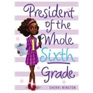 President of the Whole Sixth Grade by Winston, Sherri, 9780316377232