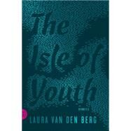 The Isle of Youth Stories by Van Den Berg, Laura, 9780374177232