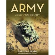 Army: An Illustrated History by Dorr, Robert F.; Hearn, Chester, 9780760347232