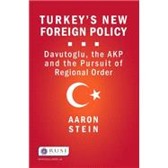 Turkey's New Foreign Policy: Davutoglu, the AKP and the Pursuit of Regional Order by Stein; Aaron, 9781138907232