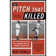 The Pitch That Killed: The Story of Carl Mays, Ray Chapman, and the Pennant Race of 1920 by Sowell, Mike, 9781493017232