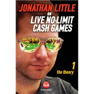Jonathan Little on Live No-Limit Cash Games Volume 1: The Theory by Little, Jonathan, 9781909457232
