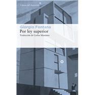 Por ley superior by Fontana, Giorgio, 9788417007232