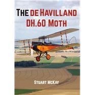 The De Havilland Dh.60 Moth by McKay, Stuart, 9781445657233