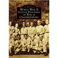World War II Italian Prisoners of War in Chambersburg by Conti, Flavio G.; Perry, Alan R., 9781467127233