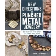 New Directions in Punched Metal Jewelry: 20 Clever and Easy Stamped Projects by Formanski, Aisha, 9781596687233