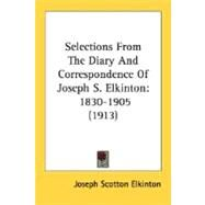 Selections from the Diary and Correspondence of Joseph S Elkinton : 1830-1905 (1913) by Elkinton, Joseph Scotton, 9780548707234