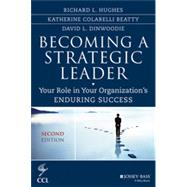Becoming a Strategic Leader: Your Role in Your Organization's Enduring Success, Second Edition by Hughes, 9781118567234