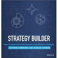 Strategy Builder: How to Create and Communicate More Effective Strategies by Cummings, Stephen; Angwin, Duncan, 9781118707234