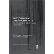 Postcolonial Urban Outcasts: City Margins in South Asian Literature by Chakraborty; Madhurima, 9781138677234