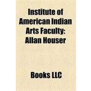 Institute of American Indian Arts Faculty : Allan Houser by , 9781156327234