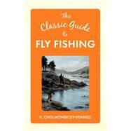 The Classic Guide to Fly Fishing by Cholmondeley-pennell, H., 9781445647234